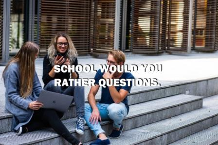 school would you rather questions
