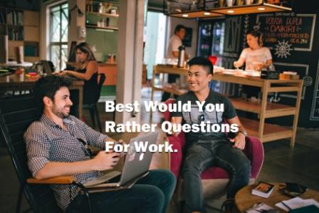 would you rather questions for work