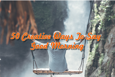 creative ways to say good morning